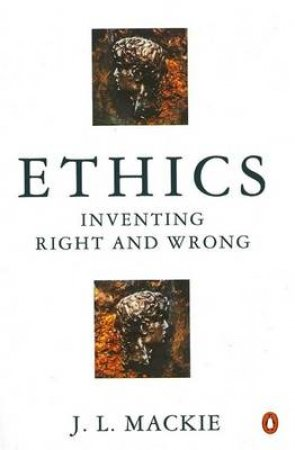 Ethics: Inventing Right & Wrong by J L Mackie