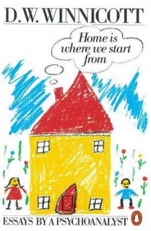 Home Is Where We Start From by D W Winnicott