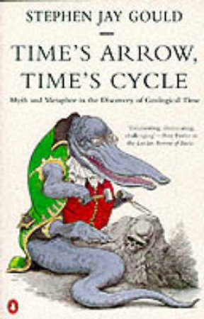Time's Arrow, Time's Cycle: Myth & Metaphor in the Discovery of Geological Time by Stephen Jay Gould