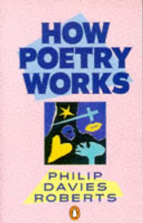 How Poetry Works: The Elements of English Poetry by Philip Davies Roberts