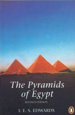 The Pyramids of Egypt by I E S Edwards