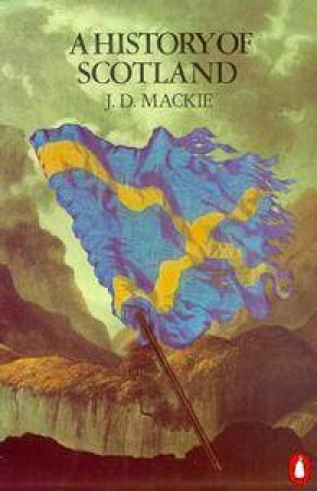 A History of Scotland by J D Mackie