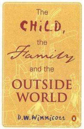 The Child, Family & Outside World by D W Winnicott