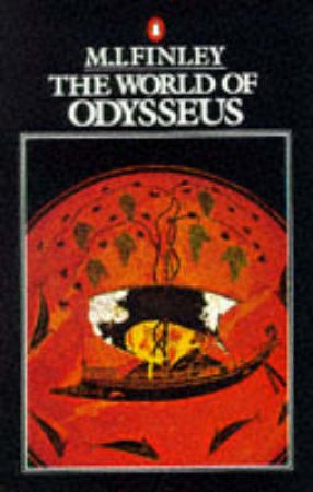 The World of Odysseus by M I Finley