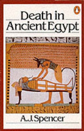 Death in Ancient Egypt by A J Spencer