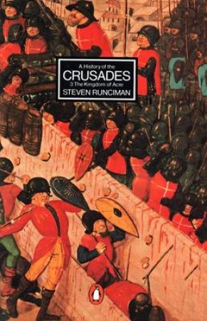 A History Of The Crusades Volume 3 by Steven Runciman