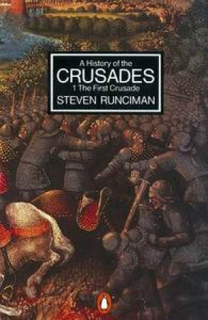 A History Of The Crusades Volume 1 by Steven Runciman