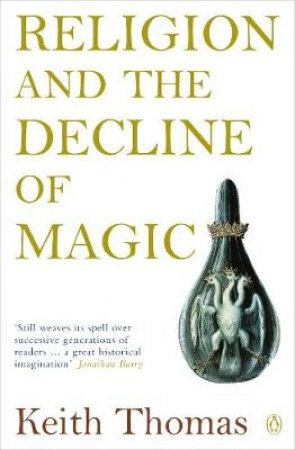 Religion & the Decline of Magic by Keith Thomas