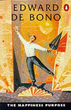 The Happiness Purpose by Edward de Bono