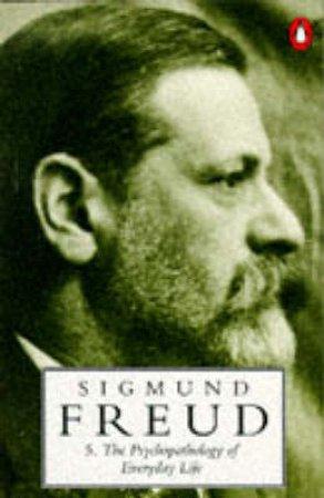 Freud: Psychopathology of Everyday Life by Sigmund Freud
