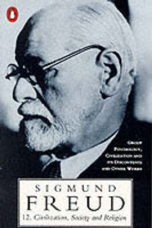 Freud: Civilization Society & Religion by Sigmund Freud