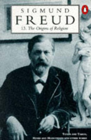 Freud: The Origins of Religion by Sigmund Freud