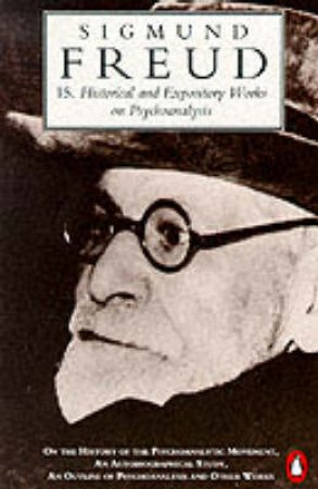 Freud: Historical & Expository Works on Psychoanalysis by Sigmund Freud