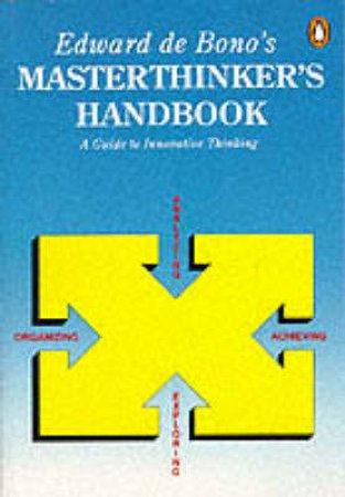 Edward de Bono's Masterthinker's Handbook by Edward de Bono