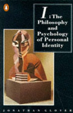 I: The Philosophy & Psychology of Personal Identity by Jonathan Glover
