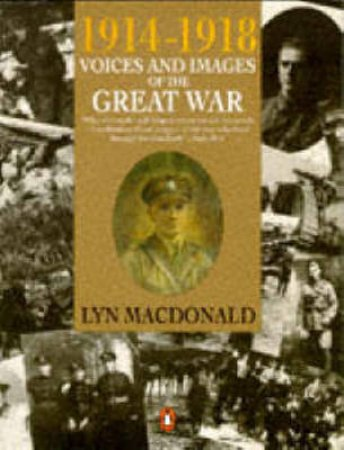 1914-1918: Voices & Images Of The Great War by Lyn MacDonald