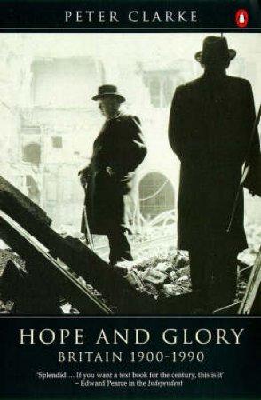 Hope & Glory: Britain 1900-1990 by Peter Clarke