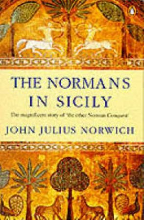 The Normans In Sicily by John Julius Norwich