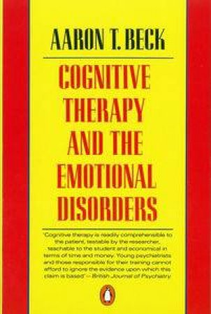 Cognitive Therapy & the Emotional Disorders by Aaron T Beck