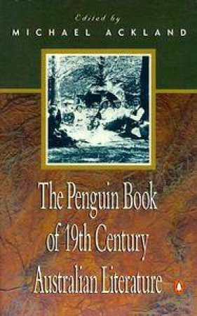 The Penguin Book of Nineteenth Century Australian Literature by Michael Ackland
