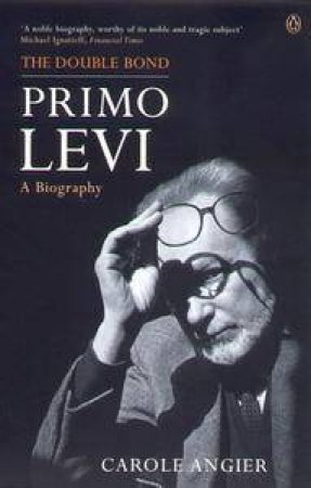 The Double Bond: Primo Levi: A Biography by Carole Angier