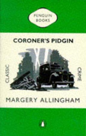 Coroner's Pidgin by Margery Allingham