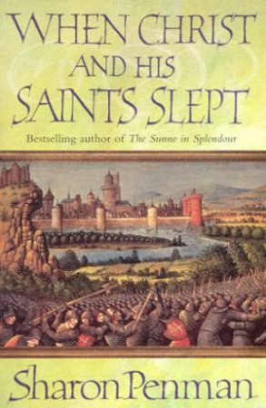 When Christ And His Saints Slept by Sharon Penman