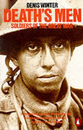 Death's Men: Soldiers Of The Great War by Denis Winter