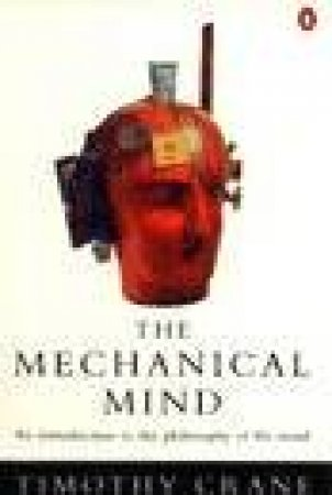 The Mechanical Mind: An Introduction to the Philosophy of the Mind by Tim Crane