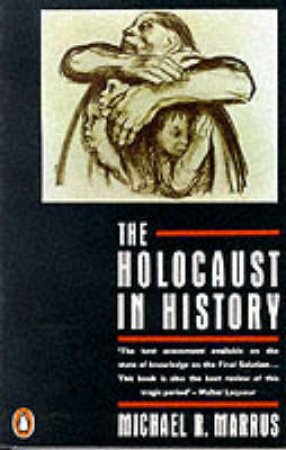 The Holocaust In History by Michael R Marrus