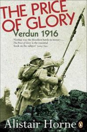 The Price Of Glory: Verdun 1916 by Alistair Horne