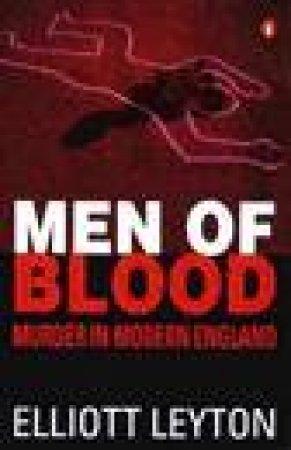 Men of Blood: Murder in Modern England by Elliott Leyton