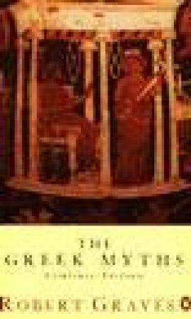 Penguin Classics: The Greek Myths Complete Edition by Robert Graves