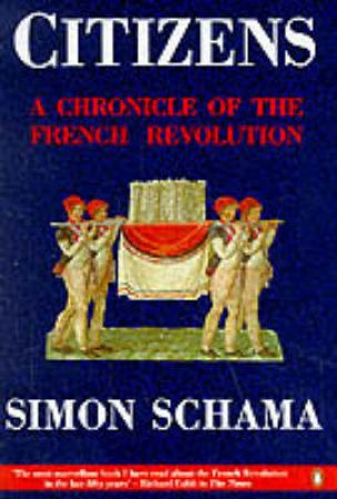 Citizens: A Chronicle Of The French Revolution by Simon Schama