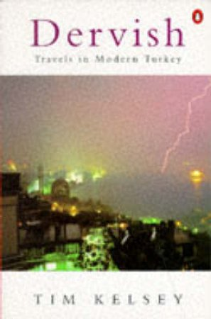 Dervish: Travels in Modern Turkey by Tim Kelsey