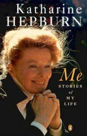 Katharine Hepburn: Me: Stories Of My Life by Katharine Hepburn