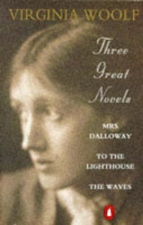Virginia Woolf: Three Great Novels: Mrs Dalloway: To the Lighthouse: The Waves by Virginia Woolf