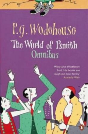 The World of Psmith: A Psmith Omnibus by P G Wodehouse