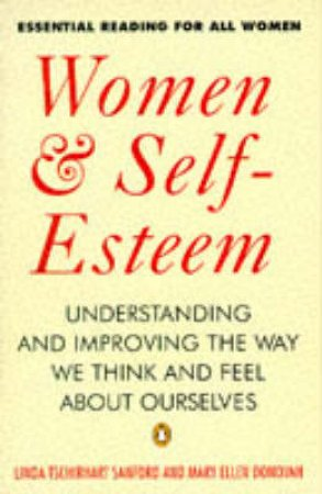 Women & Self-Esteem: Understanding & Improving the Way We Think & Feel About Ourselves by Linda Tschirhart Sanford