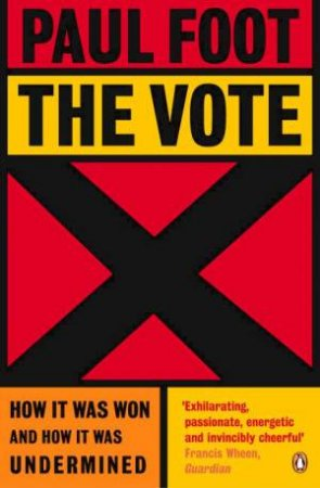 The Vote: How It Was Won And How It Was Undermined by Paul Foot