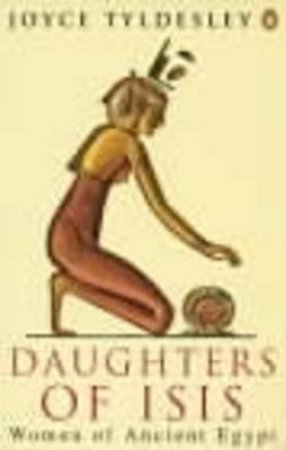 Daughters of Isis by J A Tyldesley