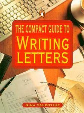 The Compact Guide to Writing Letters by Nina Valentine