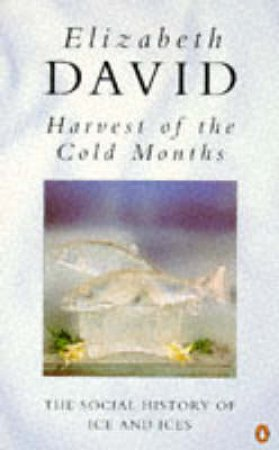 Harvest Of The Cold Months by Elizabeth David