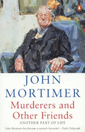 Murderers & Other Friends: Another Part of Life by John Mortimer