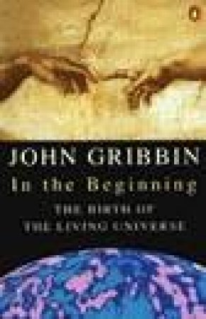 In the Beginning: The Birth of the Living Universe by John Gribbin