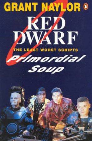 Red Dwarf: The Least Worst Scripts: Primordial Soup - TV Script by Grant Naylor