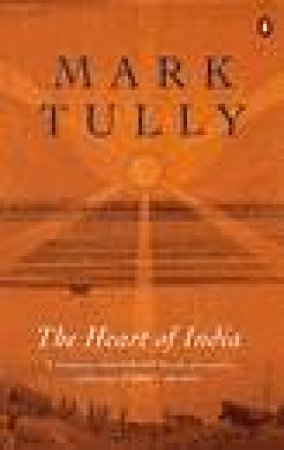 The Heart Of India by Mark Tully