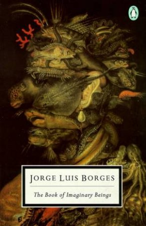 Penguin Modern Classics: The Book of Imaginary Beings by Jorge Luis Borges