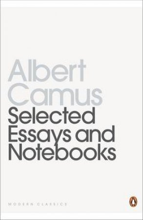 Penguin Modern Classics: Selected Essays & Notebooks by Albert Camus