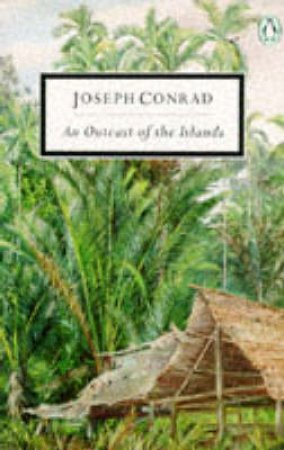 Penguin Modern Classics: An Outcast of the Islands by Joseph Conrad